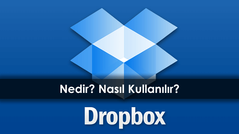 Dropbox Nedir? Ne İşe Yarar? Nasıl Kullanılmaktadır?