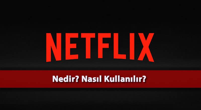 Netflix Nedir? Nasıl Kullanılır?