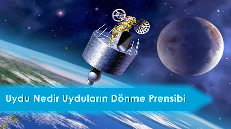 Uydu Nedir Uyduların Dönme Prensibi
