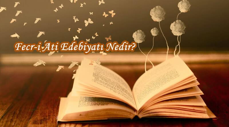 Fecr-i Ati Edebiyatı Nedir? Hakkında Bilgi