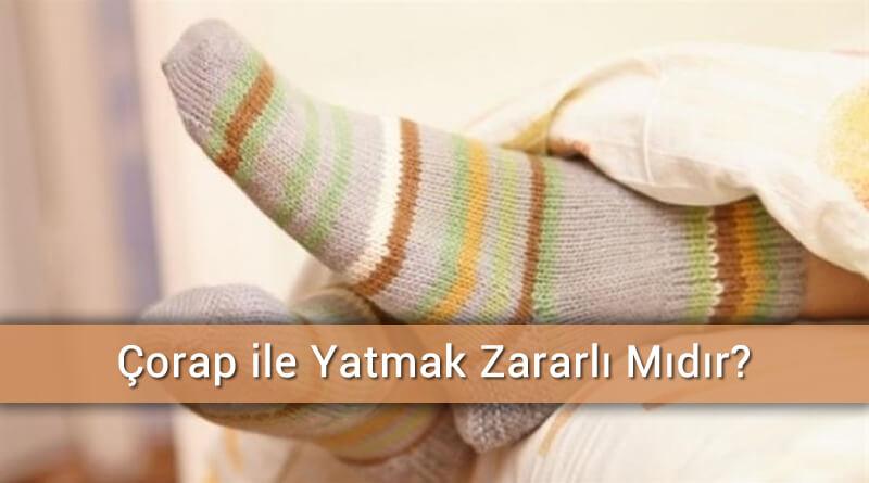 Çorap ile Yatmak Zararlı Mıdır? Çorap ile Yatılır Mı?