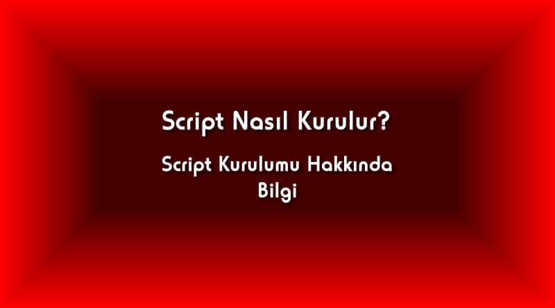 Script Nasıl Kurulur? Script Kurulumu Hakkında Bilgi
