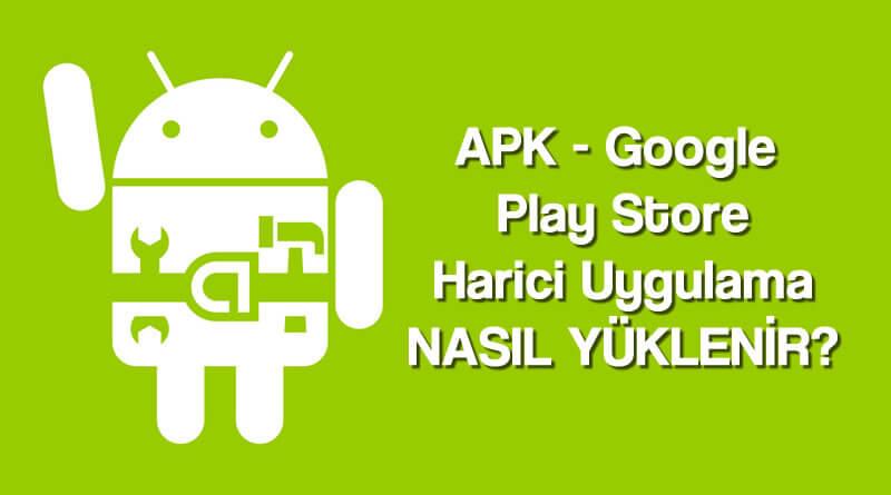 Android'e Market Harici Uygulama Nasıl Yüklenir?(APK Nasıl Yüklenir?)