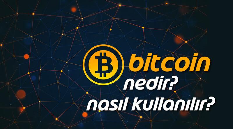Bitcoin Nedir, Bitcoin Nasıl Kullanılır? Hakkında Bilgi