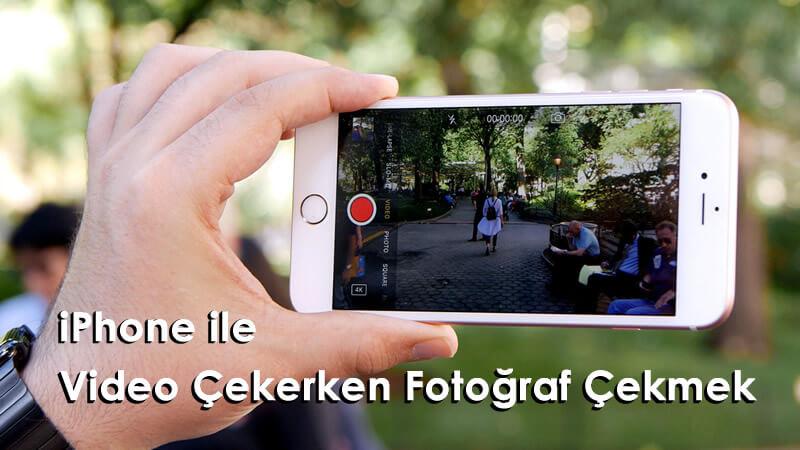 iPhone İle Video Kayıt Sırasında Fotoğraf Çekme