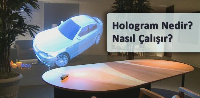 Hologram Nedir? Nasıl Çalışır? Hakkında Bilgi